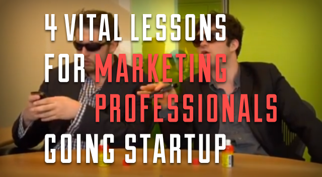 4 Vital Lessons for Marketing Professionals Going Startup